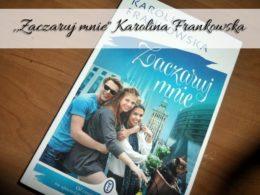 """,,Zaczaruj mnie"""" Karolina Frankowska. Historia przyjaciół we współczesnym świecie"""