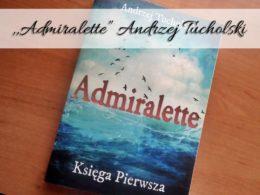 """,,Admiralette"""" Andrzej Tucholski. Czy książka znanego blogera jest warta uwagi?"""