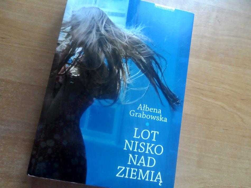 """,,Lot nisko nad ziemią"""" Ałbena Grabowska"""