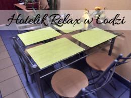 Hotelik Relax w Łodzi. Duży komfort w przystępnej cenie