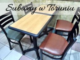 Subway w Toruniu. Czy to miejsce warte polecenia?