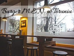 Burger M.E.N. w Toruniu. Czy jest to smaczna burgerownia? Chyba nie…