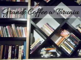 Grande Coffee w Toruniu. Dla ich kanapek mogłybyśmy wracać tam codziennie