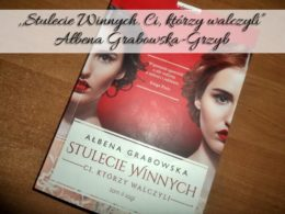 """,,Stulecie Winnych. Ci, którzy walczyli"""" Ałbena Grabowska-Grzyb"""