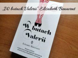 """,,W butach Valerii"""" Elisabet Benavent. Powiew świeżości w literaturze dla kobiet"""