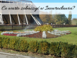 Co warto zobaczyć w Inowrocławiu? Kilka atrakcji blisko siebie