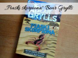 """,,Misja: Przetrwanie. Piaski skorpiona"""" Bear Grylls"""