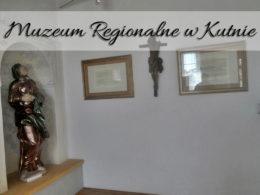 Muzeum Regionalne w Kutnie. Niepozorne, ale bardzo warte uwagi miejsce