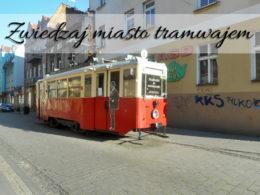 Zwiedzaj miasto tramwajem. Dzięki temu też sporo zobaczysz