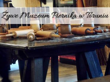 Żywe Muzeum Piernika w Toruniu, czyli robimy pierniki!