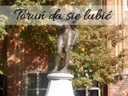 Za co kochamy Toruń? Przeczytaj, za co i Ty możesz go pokochać
