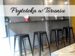 Frytoteka w Toruniu. Nowość na toruńskim rynku