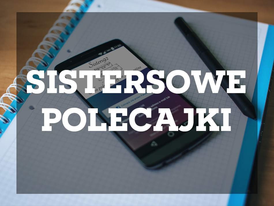 Sistersowe polecajki #5