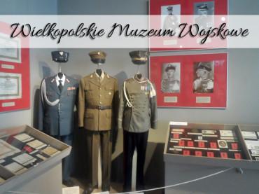 Wielkopolskie Muzeum Wojskowe. Coś dla miłośników wojskowości