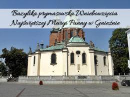 Bazylika prymasowska Wniebowzięcia Najświętszej Maryi Panny w Gnieźnie. Zobacz Katedrę w Gnieźnie