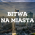 Bitwa na miasta: Bydgoszcz&Warszawa. Które miasto ładniejsze?