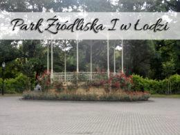 Park Źródliska I w Łodzi. Mnóstwo atrakcji w jednym miejscu