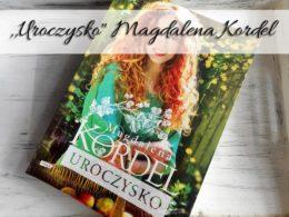 """,,Uroczysko"""" Magdalena Kordel. Przenieś się do malowniczej wsi"""