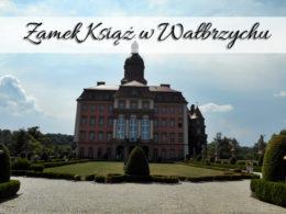 Zamek Książ w Wałbrzychu. Przepiękne miejsce dla każdego