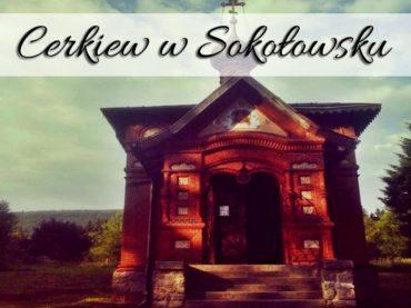 Cerkiew w Sokołowsku. Może Ci się poszczęści i zajrzysz do środka