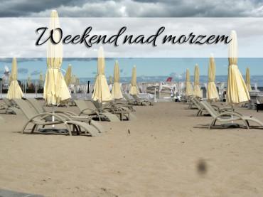 Weekend nad morzem. Uwielbiamy tak spędzać czas!