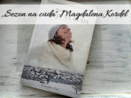 ",,Sezon na cuda"" Magdalena Kordel. Drugi tom serii Malownicze"