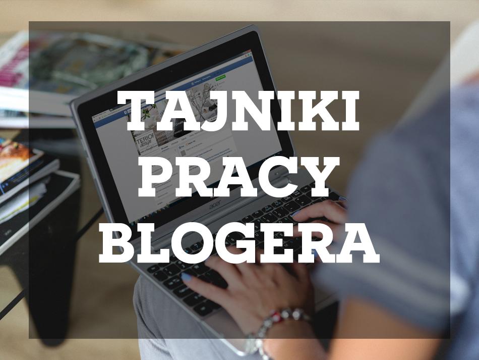 Tajniki pracy blogera: To nie tak, jak myślisz