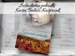 """,,Szlachetne pobudki"""" Kasia Bulicz-Kasprzak. Drugi tom obyczajowej serii różanej"""