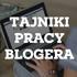 Tajniki pracy blogera: Tematy na wpisy. Skąd czerpać inspirację?