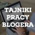 Tajniki pracy blogera: Tematy na wpisy