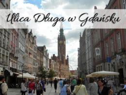 Ulica Długa w Gdańsku. Najbardziej charakterystyczna ulica miasta
