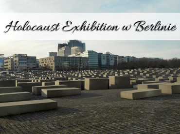 Holocaust Exhibition w Berlinie. Miejsce upamiętniające zmarłych