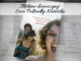 """,,Błękitne dziewczyny"""" Ewa Podsiadły-Natorska. Możesz być jedną z nich"""