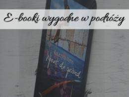 E-booki wygodne w podróży. Pamiętaj o tym wybierając podróżnicze lektury