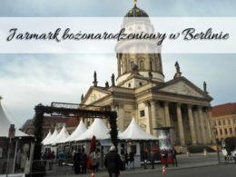 Jarmark bożonarodzeniowy w Berlinie. Czy naprawdę jest warty odwiedzenia?