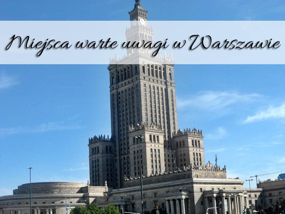 miejsca_warte_uwagi_w_warszawie