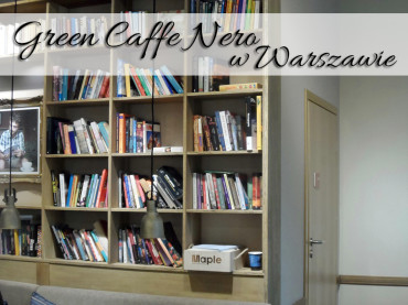 Green Caffe Nero w Warszawie. Po ich ciasta mogłybyśmy wracać