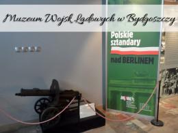 Muzeum Wojsk Lądowych w Bydgoszczy. Nieco za obrzeżach, ale warto je zwiedzić
