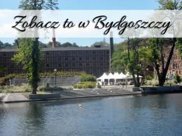 Co bardzo chciałyśmy zobaczyć w Bydgoszczy – i zobaczyłyśmy!