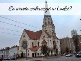 Co warto zobaczyć w Łodzi? Na co zwrócić uwagę?