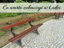 Co warto zobaczyć w Łodzi?