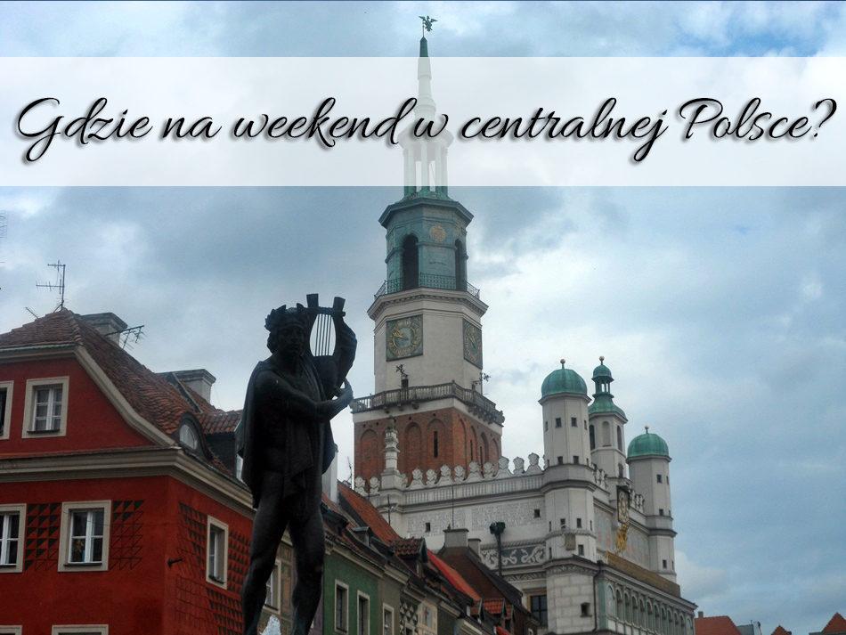 gdzie-na-weekend-w-centralnej-polsce