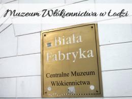 Muzeum Włókiennictwa w Łodzi. Miejsce godne polecenia
