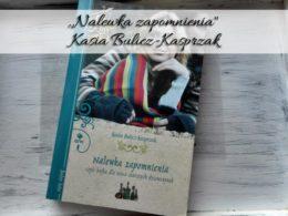 """,,Nalewka zapomnienia"""" Kasia Bulicz-Kasprzak. Przestań tak pędzić"""