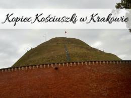 Kopiec Kościuszki w Krakowie. Trzeba się zmęczyć, ale warto