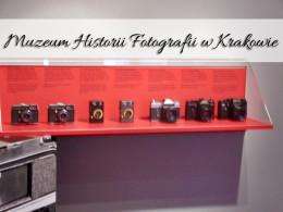 Muzeum Historii Fotografii w Krakowie. Jesteśmy nim zachwycone