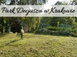 Park Decjusza w Krakowie. Mało znana, ale warta uwagi atrakcja