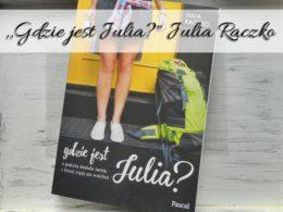 """,,Gdzie jest Julia?"""" Julia Raczko. Książka blogerki podróżniczej"""
