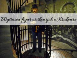 Wystawa figur woskowych w Krakowie. Tuż przy Kopcu Kościuszki