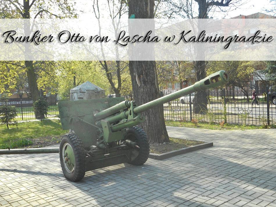 Bunkier Otto von Lascha w Kaliningradzie